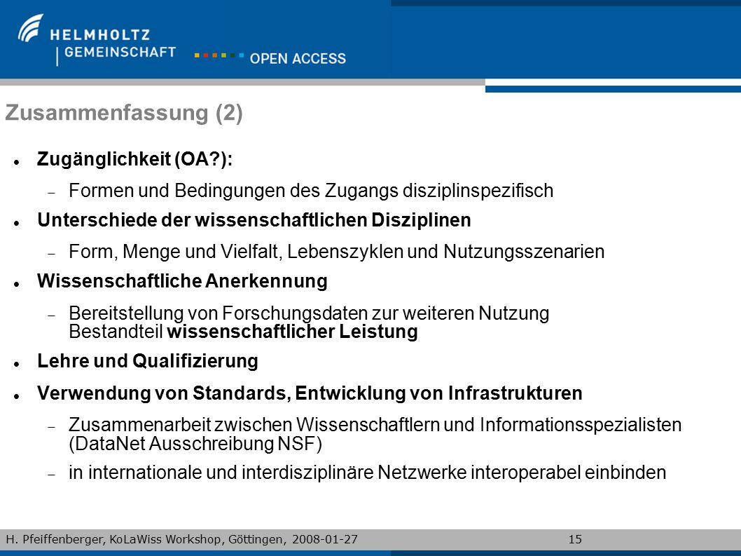 H. Pfeiffenberger, KoLaWiss Workshop, Göttingen, 2008-01-2715 Zusammenfassung (2) Zugänglichkeit (OA?):  Formen und Bedingungen des Zugangs disziplin
