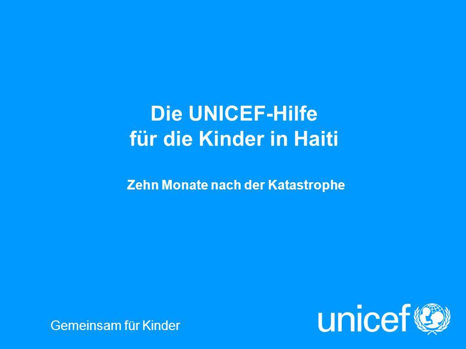 Gemeinsam für Kinder Die UNICEF-Hilfe für die Kinder in Haiti Zehn Monate nach der Katastrophe