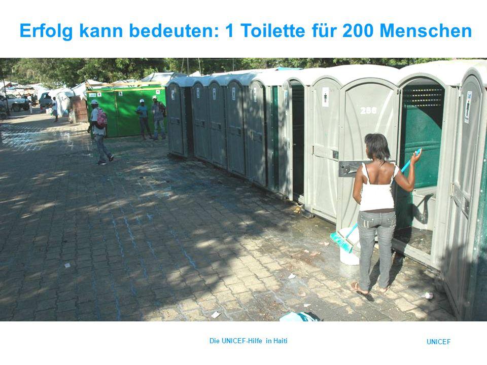 UNICEF Die UNICEF-Hilfe in Haiti Erfolg kann bedeuten: 1 Toilette für 200 Menschen
