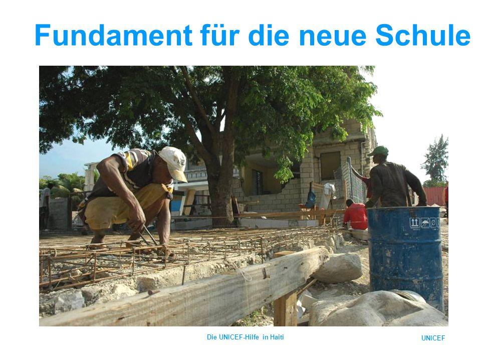 UNICEF Die UNICEF-Hilfe in Haiti Fundament für die neue Schule