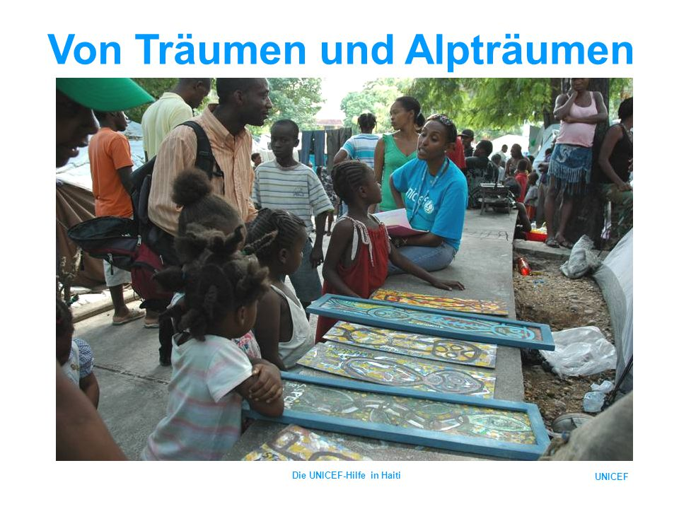 UNICEF Die UNICEF-Hilfe in Haiti Von Träumen und Alpträumen