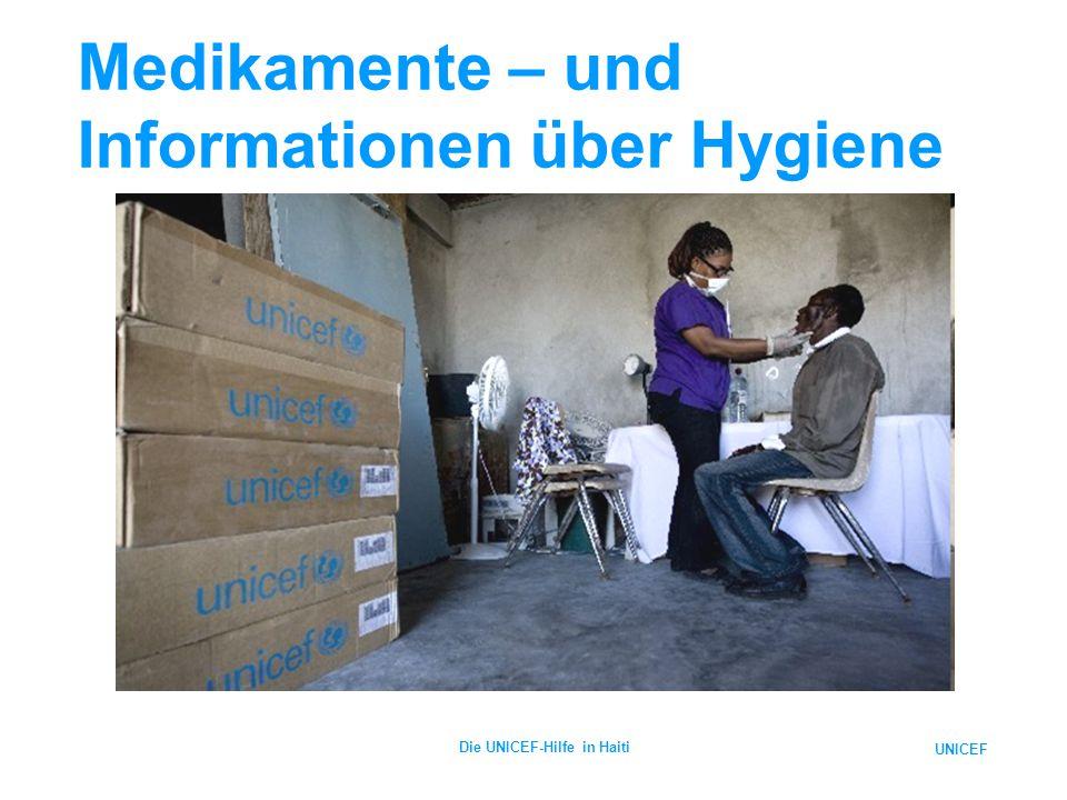 UNICEF Die UNICEF-Hilfe in Haiti Medikamente – und Informationen über Hygiene