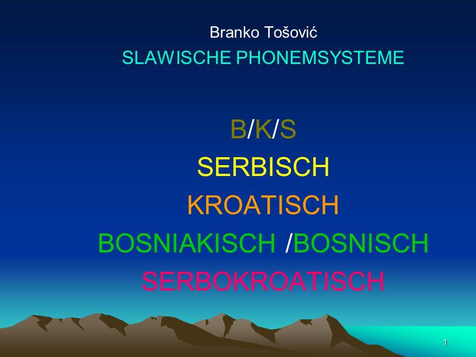 1 Branko Tošović SLAWISCHE PHONEMSYSTEME B/K/S SERBISCH KROATISCH BOSNIAKISCH /BOSNISCH SERBOKROATISCH