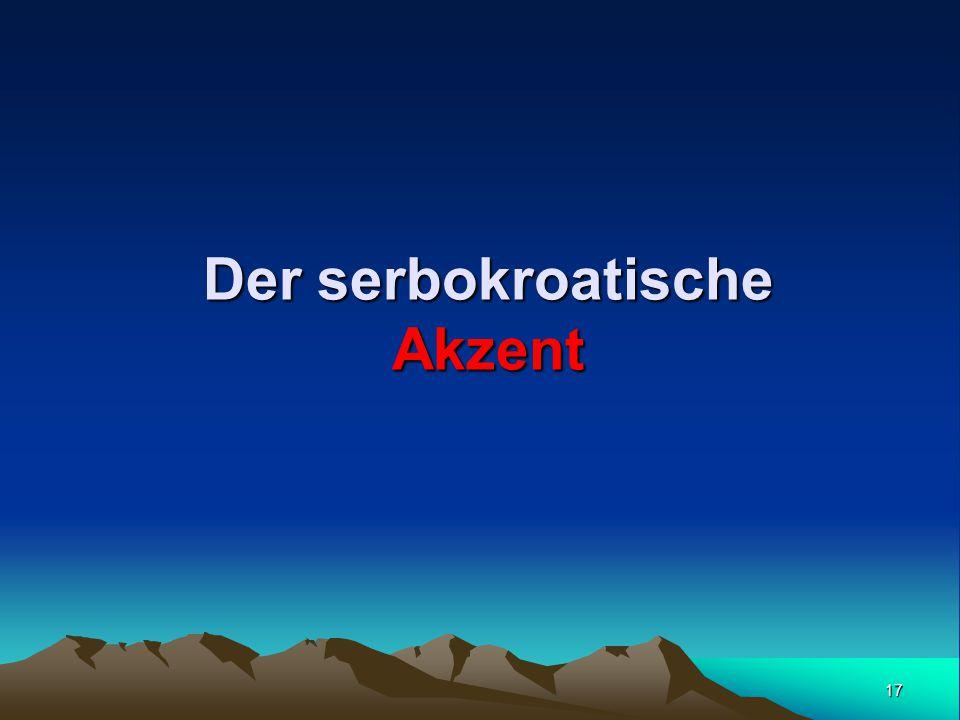 17 Der serbokroatische Akzent