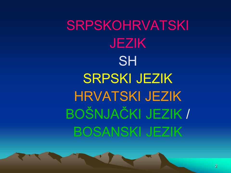 2 SRPSKOHRVATSKI JEZIK SH SRPSKI JEZIK HRVATSKI JEZIK BOŠNJAČKI JEZIK / BOSANSKI JEZIK