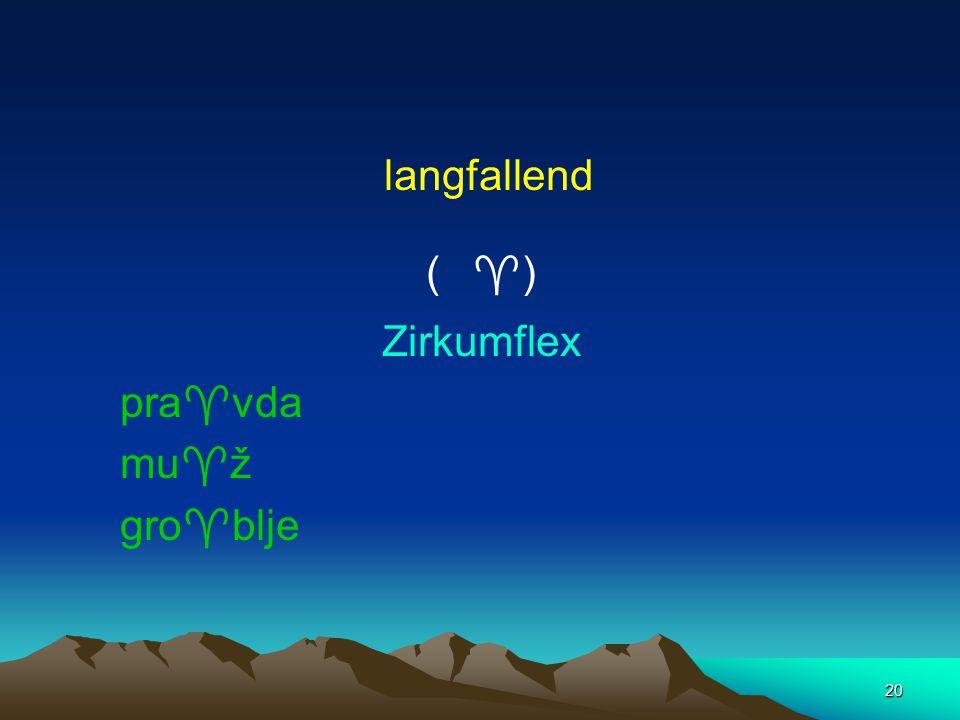 20 langfallend (  ) Zirkumflex pra  vda mu  ž gro  blje