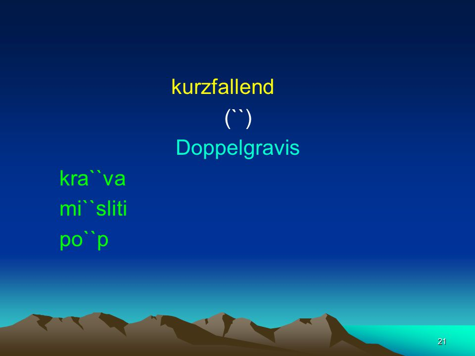 21 kurzfallend (``) Doppelgravis kra``va mi``sliti po``p