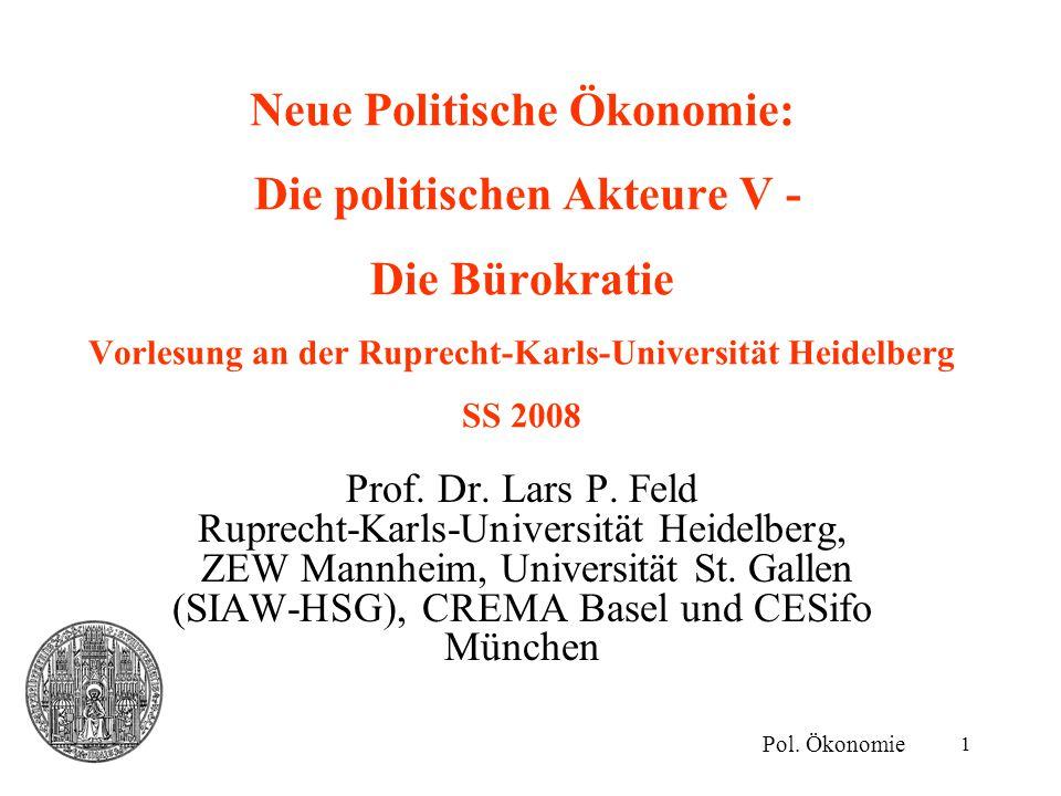 1 Neue Politische Ökonomie: Die politischen Akteure V - Die Bürokratie Vorlesung an der Ruprecht-Karls-Universität Heidelberg SS 2008 Pol. Ökonomie Pr
