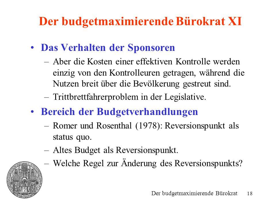 18 Der budgetmaximierende Bürokrat XI Das Verhalten der Sponsoren –Aber die Kosten einer effektiven Kontrolle werden einzig von den Kontrolleuren getr