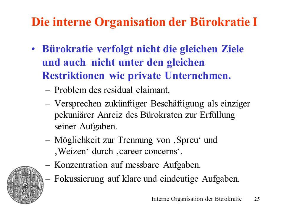 25 Die interne Organisation der Bürokratie I Bürokratie verfolgt nicht die gleichen Ziele und auch nicht unter den gleichen Restriktionen wie private