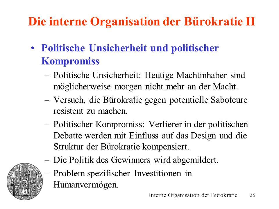 26 Die interne Organisation der Bürokratie II Politische Unsicherheit und politischer Kompromiss –Politische Unsicherheit: Heutige Machtinhaber sind m