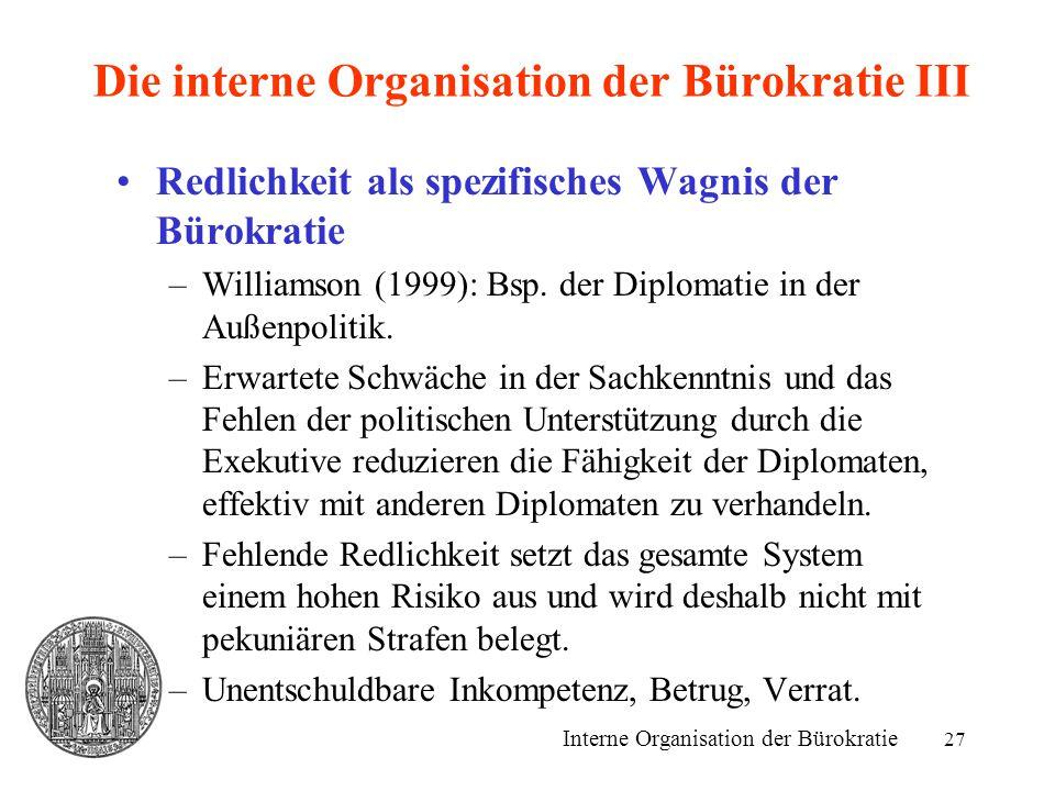 27 Die interne Organisation der Bürokratie III Redlichkeit als spezifisches Wagnis der Bürokratie –Williamson (1999): Bsp. der Diplomatie in der Außen