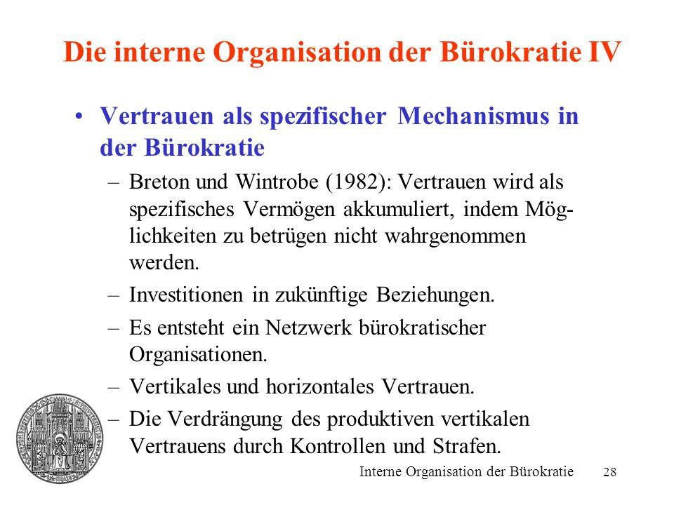 28 Die interne Organisation der Bürokratie IV Vertrauen als spezifischer Mechanismus in der Bürokratie –Breton und Wintrobe (1982): Vertrauen wird als