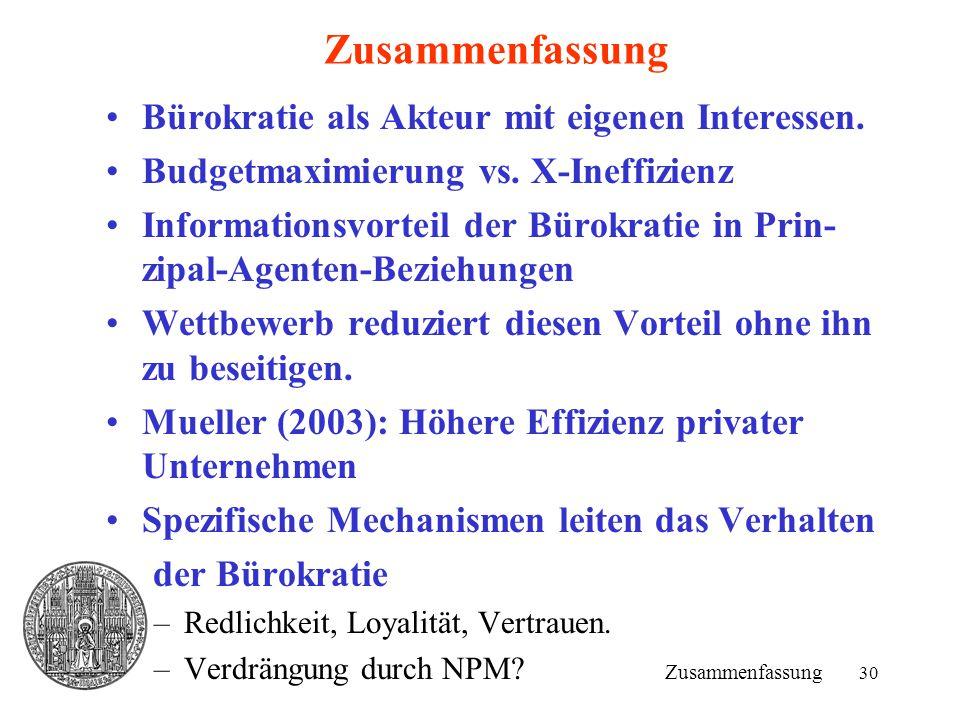 30 Zusammenfassung Bürokratie als Akteur mit eigenen Interessen. Budgetmaximierung vs. X-Ineffizienz Informationsvorteil der Bürokratie in Prin- zipal