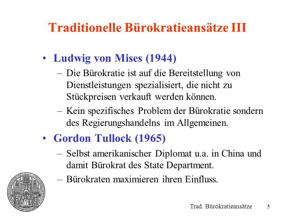 6 Traditionelle Bürokratieansätze IV Anthony Downs (1967) –Bürokratie erhält keine Einnahmen aus dem Verkauf ihrer Leistungen.
