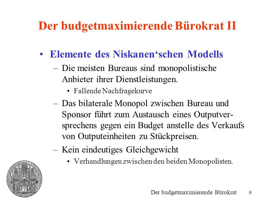 10 Der budgetmaximierende Bürokrat III Elemente des Niskanen'schen Modells –Vorteile des Sponsors: Autorität zur Beaufsichtigung des Bureaus Autorität zur Ersetzung der Führungsspitze.