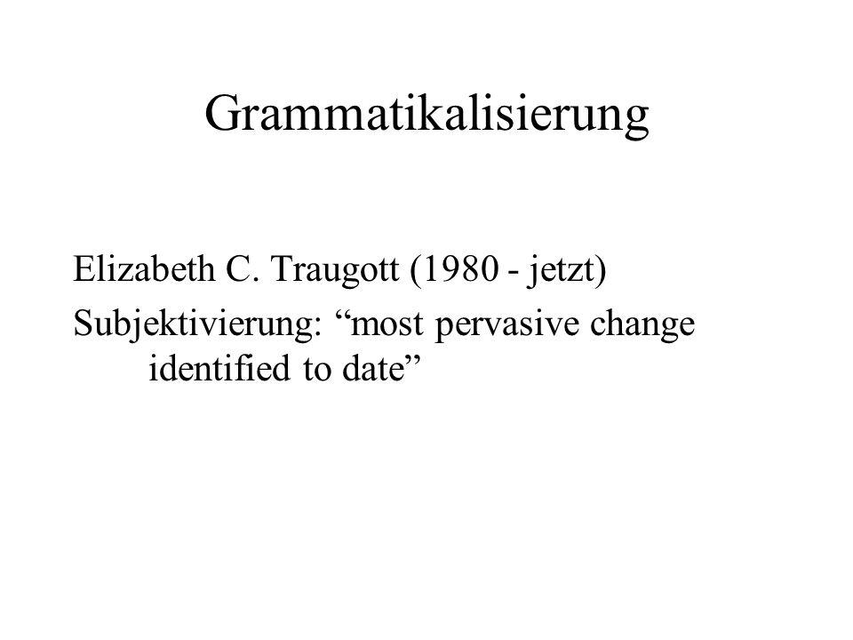 """Grammatikalisierung Elizabeth C. Traugott (1980 - jetzt) Subjektivierung: """"most pervasive change identified to date"""""""