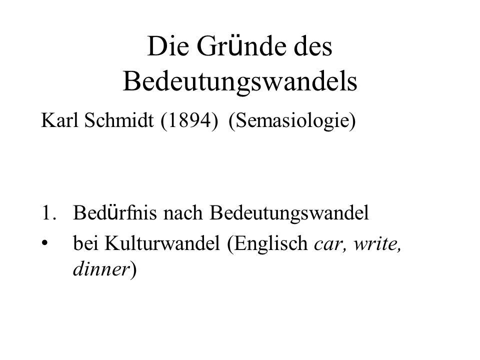 Die Gr ü nde des Bedeutungswandels Karl Schmidt (1894) (Semasiologie) 1.Bed ü rfnis nach Bedeutungswandel bei Kulturwandel (Englisch car, write, dinne