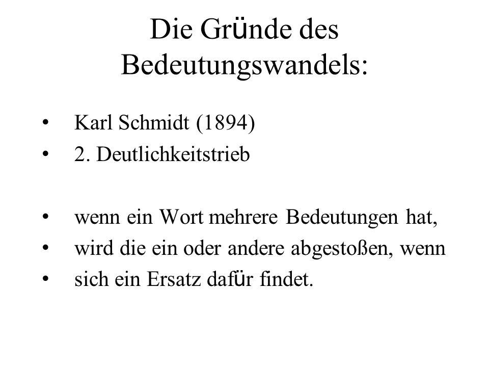 Die Gr ü nde des Bedeutungswandels: Karl Schmidt (1894) 2. Deutlichkeitstrieb wenn ein Wort mehrere Bedeutungen hat, wird die ein oder andere abgestoß