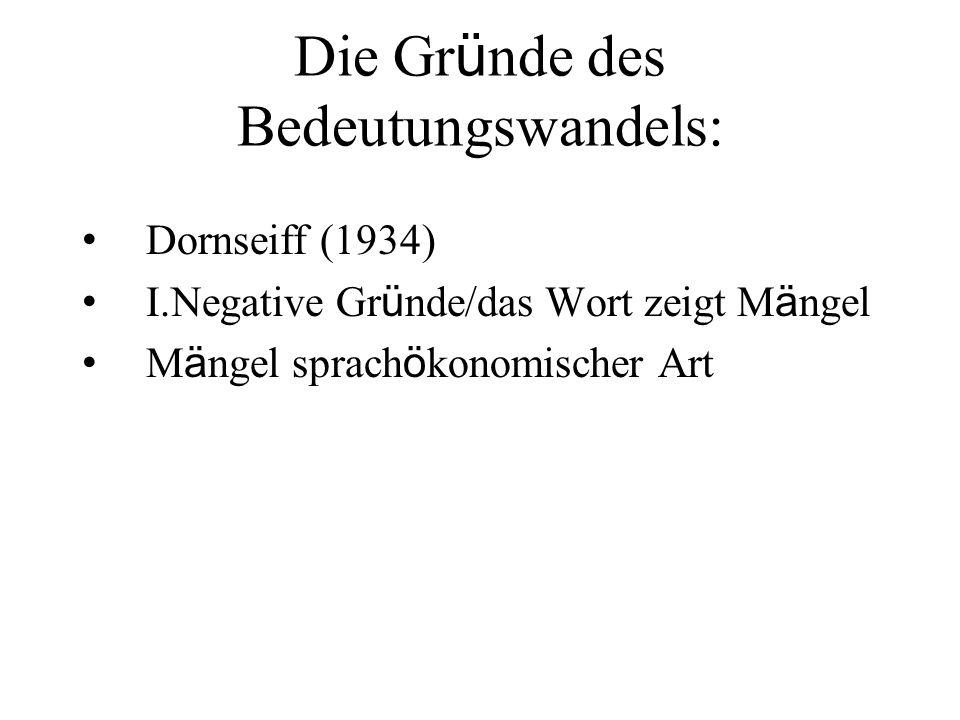 Die Gr ü nde des Bedeutungswandels: Dornseiff (1934) I.Negative Gr ü nde/das Wort zeigt M ä ngel M ä ngel sprach ö konomischer Art