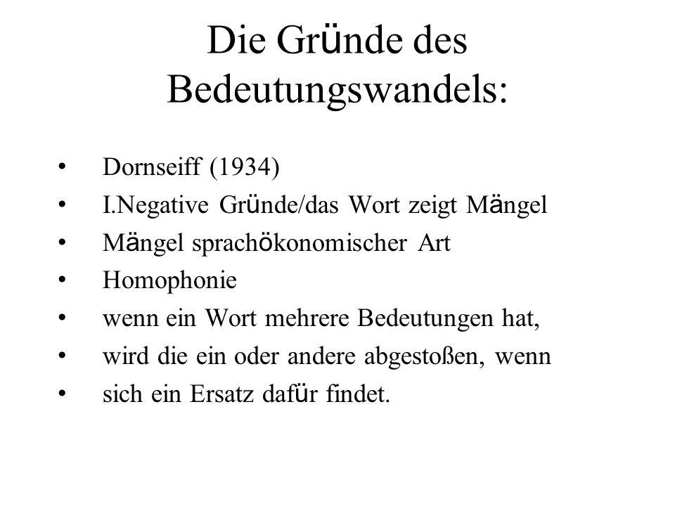 Die Gr ü nde des Bedeutungswandels: Dornseiff (1934) I.Negative Gr ü nde/das Wort zeigt M ä ngel M ä ngel sprach ö konomischer Art Homophonie wenn ein