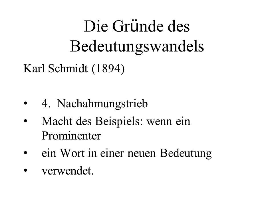 Die Gr ü nde des Bedeutungswandels Karl Schmidt (1894) 4. Nachahmungstrieb Macht des Beispiels: wenn ein Prominenter ein Wort in einer neuen Bedeutung