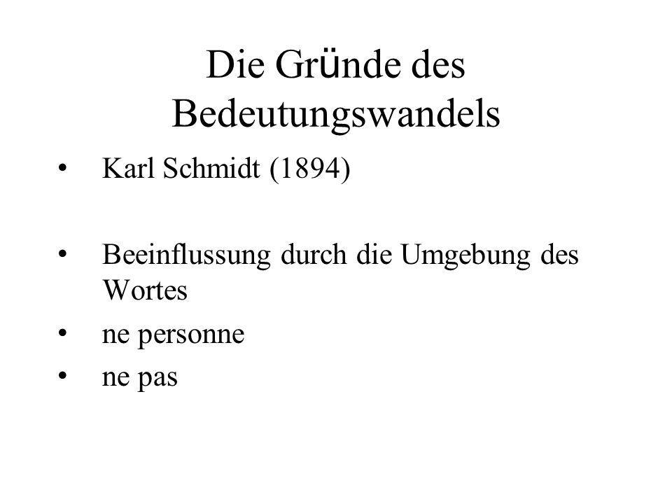 Die Gr ü nde des Bedeutungswandels Karl Schmidt (1894) Beeinflussung durch die Umgebung des Wortes ne personne ne pas