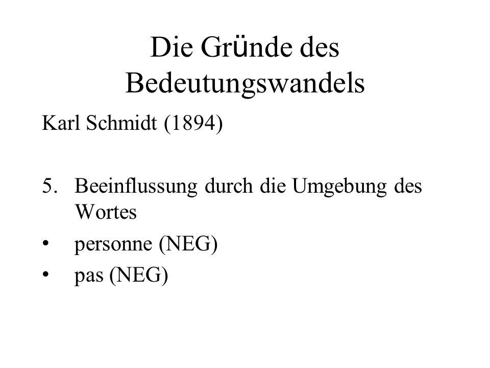Die Gr ü nde des Bedeutungswandels Karl Schmidt (1894) 5.Beeinflussung durch die Umgebung des Wortes personne (NEG) pas (NEG)