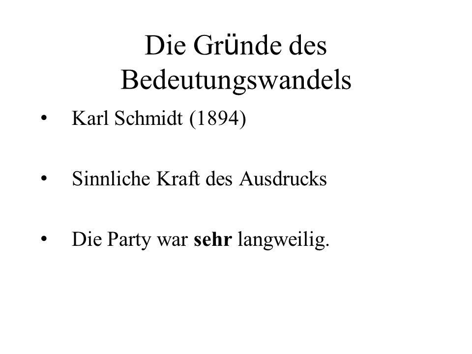 Die Gr ü nde des Bedeutungswandels Karl Schmidt (1894) Sinnliche Kraft des Ausdrucks Die Party war sehr langweilig.