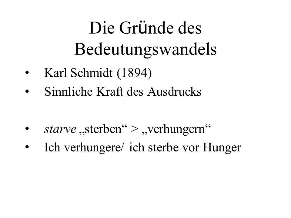 """Die Gr ü nde des Bedeutungswandels Karl Schmidt (1894) Sinnliche Kraft des Ausdrucks starve """"sterben"""" > """"verhungern"""" Ich verhungere/ ich sterbe vor Hu"""