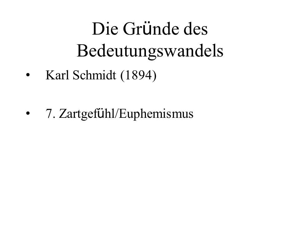 Die Gr ü nde des Bedeutungswandels Karl Schmidt (1894) 7. Zartgef ü hl/Euphemismus