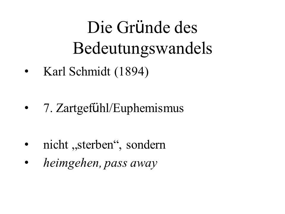 """Die Gr ü nde des Bedeutungswandels Karl Schmidt (1894) 7. Zartgef ü hl/Euphemismus nicht """"sterben"""", sondern heimgehen, pass away"""