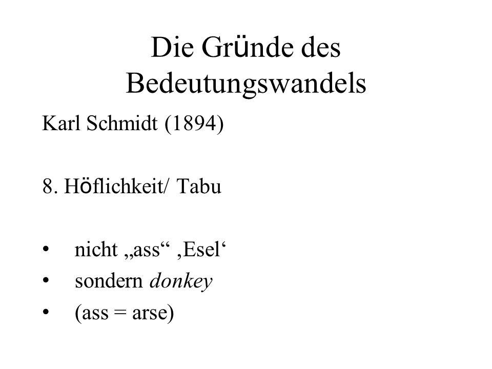 """Die Gr ü nde des Bedeutungswandels Karl Schmidt (1894) 8. H ö flichkeit/ Tabu nicht """"ass"""" 'Esel' sondern donkey (ass = arse)"""