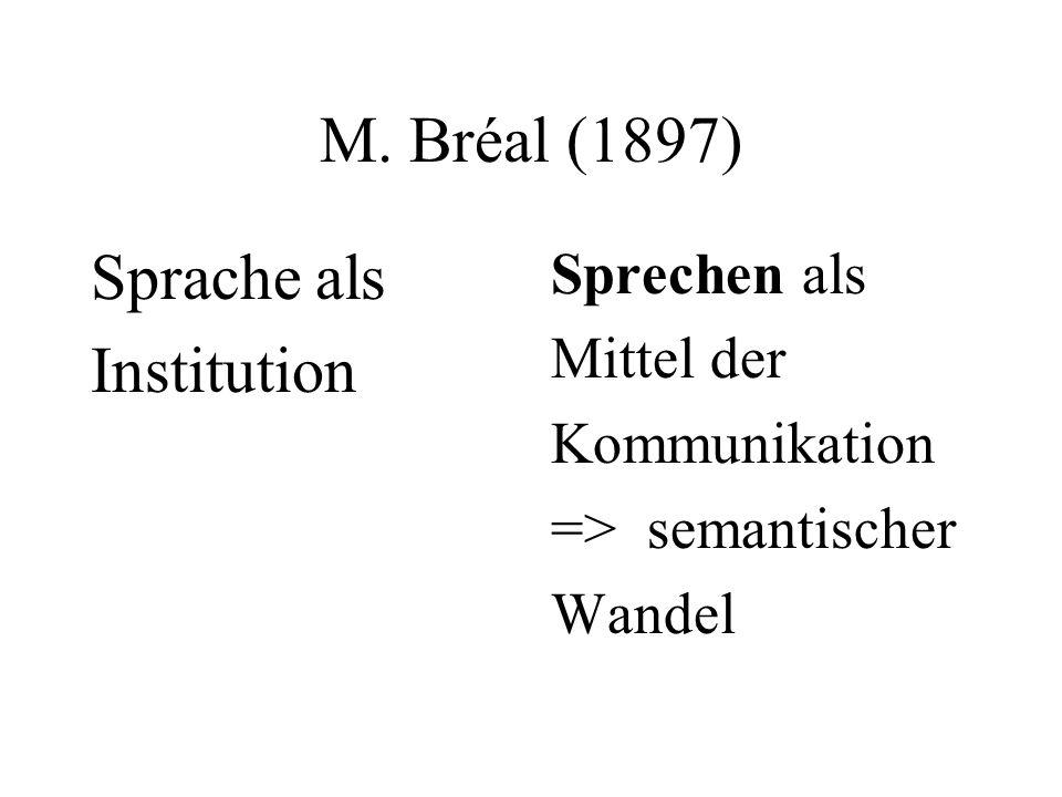 M. Bréal (1897) Sprache als Institution Sprechen als Mittel der Kommunikation => semantischer Wandel