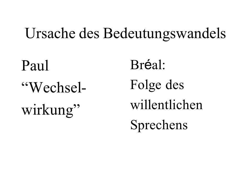 """Ursache des Bedeutungswandels Paul """"Wechsel- wirkung"""" Br é al: Folge des willentlichen Sprechens"""