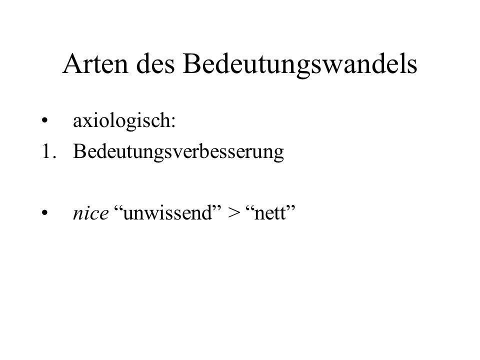 "Arten des Bedeutungswandels axiologisch: 1.Bedeutungsverbesserung nice ""unwissend"" > ""nett"""