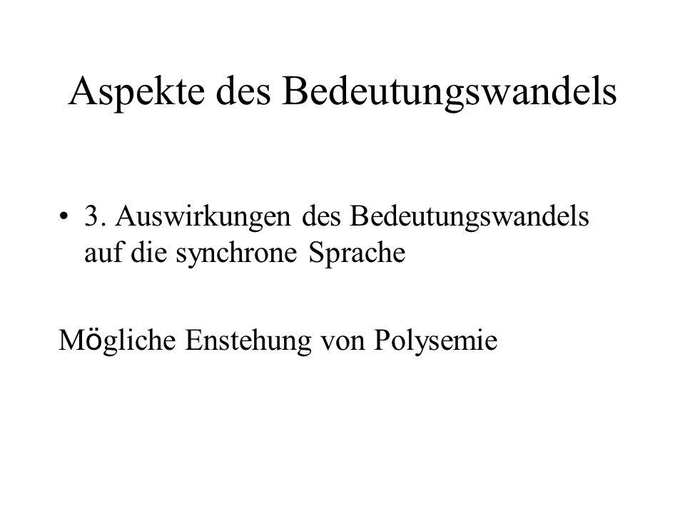 Aspekte des Bedeutungswandels 3. Auswirkungen des Bedeutungswandels auf die synchrone Sprache M ö gliche Enstehung von Polysemie