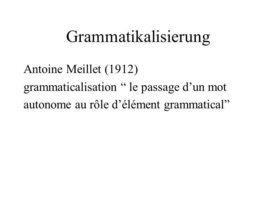 """Grammatikalisierung Antoine Meillet (1912) grammaticalisation """" le passage d'un mot autonome au rôle d'élément grammatical"""""""