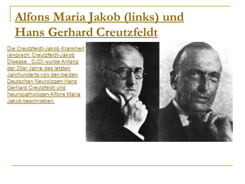 Alfons Maria Jakob (links) und Hans Gerhard Creutzfeldt Die Creutzfeldt-Jakob Krankheit (englisch: Creutzfeldt-Jakob Disease, CJD) wurde Anfang der 20