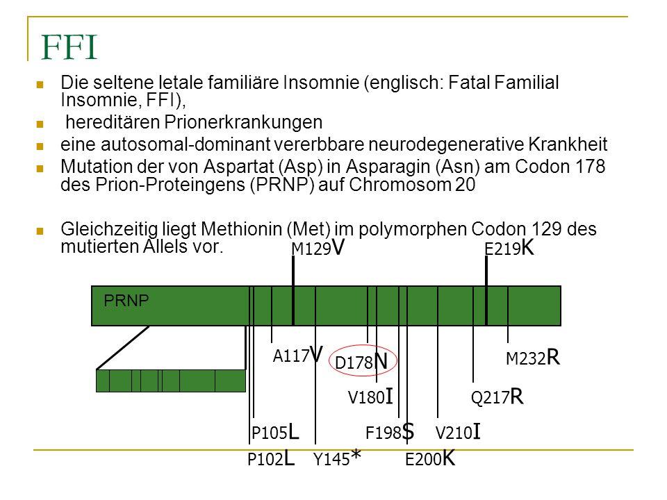 FFI Die seltene letale familiäre Insomnie (englisch: Fatal Familial Insomnie, FFI), hereditären Prionerkrankungen eine autosomal-dominant vererbbare neurodegenerative Krankheit Mutation der von Aspartat (Asp) in Asparagin (Asn) am Codon 178 des Prion-Proteingens (PRNP) auf Chromosom 20 Gleichzeitig liegt Methionin (Met) im polymorphen Codon 129 des mutierten Allels vor.