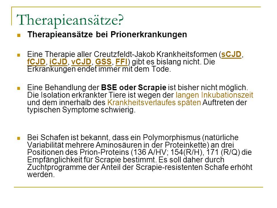 Therapieansätze? Therapieansätze bei Prionerkrankungen Eine Therapie aller Creutzfeldt-Jakob Krankheitsformen (sCJD, fCJD, iCJD, vCJD, GSS, FFI) gibt