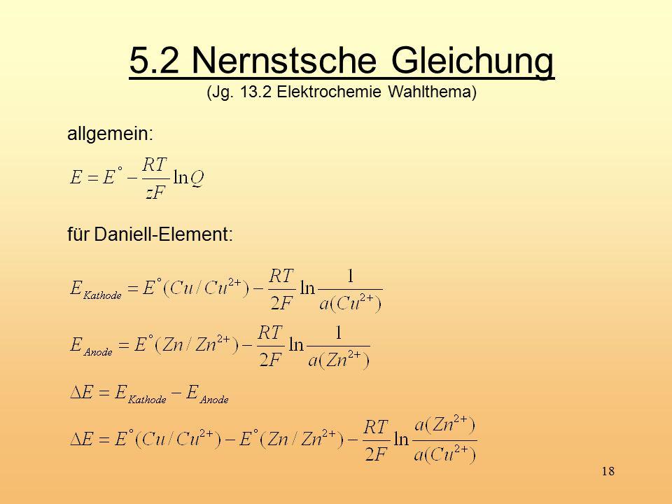 18 5.2 Nernstsche Gleichung (Jg. 13.2 Elektrochemie Wahlthema) allgemein: für Daniell-Element: