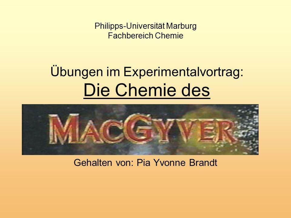 Übungen im Experimentalvortrag: Die Chemie des Gehalten von: Pia Yvonne Brandt Philipps-Universität Marburg Fachbereich Chemie