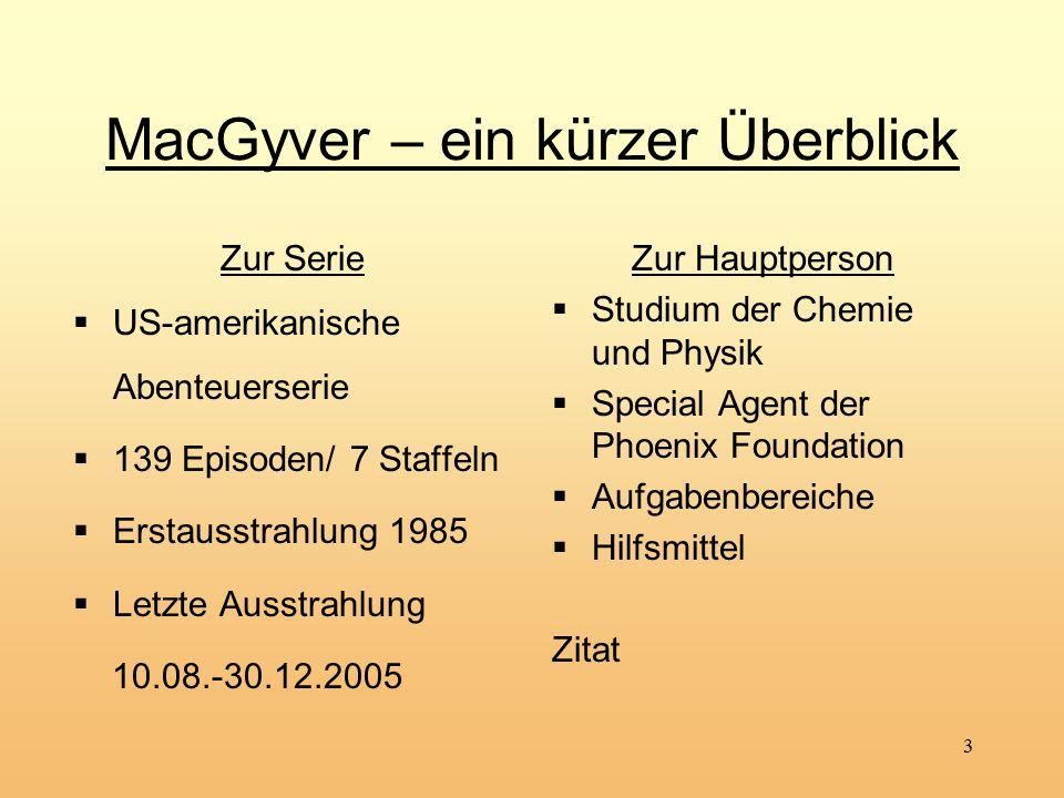 3 MacGyver – ein kürzer Überblick Zur Serie  US-amerikanische Abenteuerserie  139 Episoden/ 7 Staffeln  Erstausstrahlung 1985  Letzte Ausstrahlung