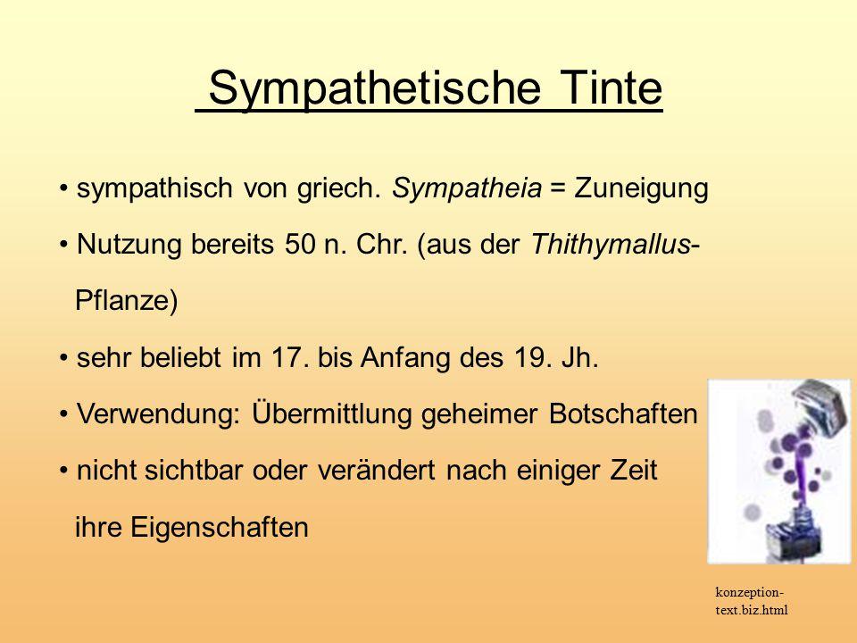 Sympathetische Tinte konzeption- text.biz.html sympathisch von griech. Sympatheia = Zuneigung Nutzung bereits 50 n. Chr. (aus der Thithymallus- Pflanz