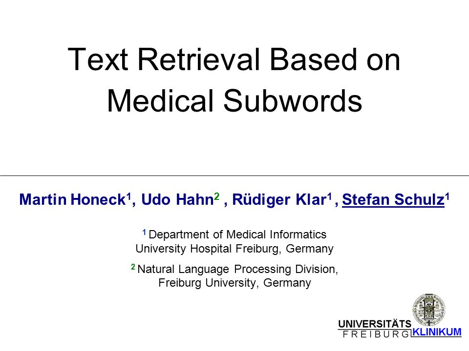Text Retrieval Based on Medical Subwords Martin Honeck 1, Udo Hahn 2, Rüdiger Klar 1, Stefan Schulz 1 1 Department of Medical Informatics University H