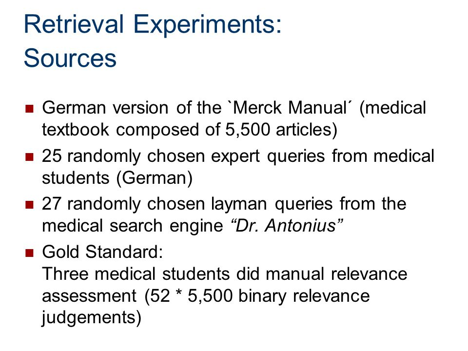 Retrieval Experiments: Sources German version of the `Merck Manual´ (medical textbook composed of 5,500 articles) 25 randomly chosen expert queries fr