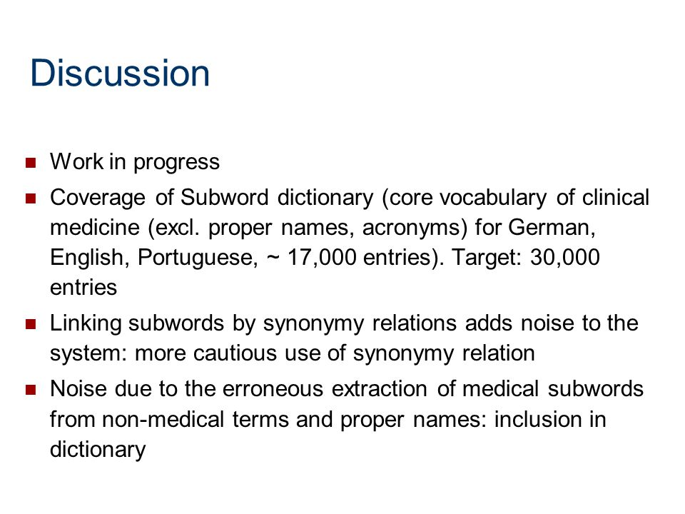 Discussion Work in progress Coverage of Subword dictionary (core vocabulary of clinical medicine (excl. proper names, acronyms) for German, English, P