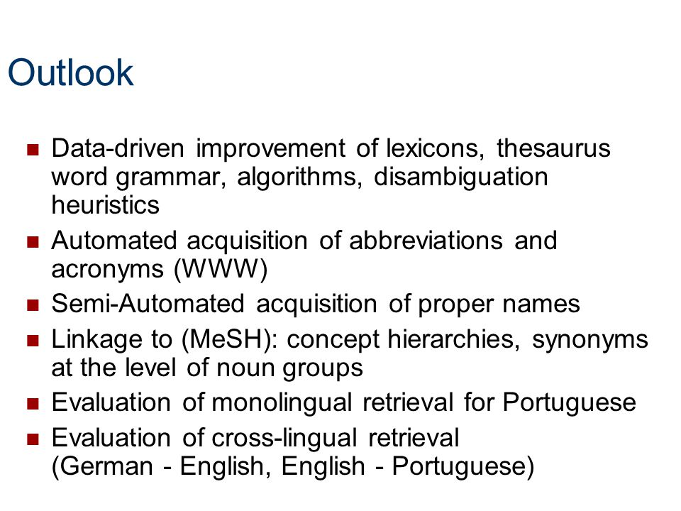 Outlook Data-driven improvement of lexicons, thesaurus word grammar, algorithms, disambiguation heuristics Automated acquisition of abbreviations and