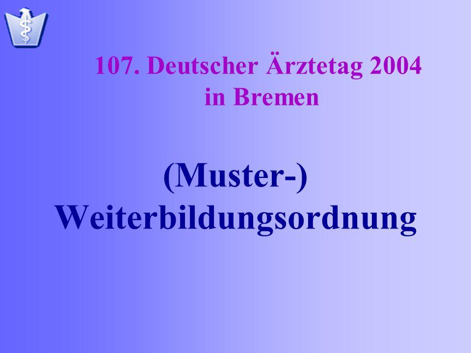 (Muster-) Weiterbildungsordnung 107. Deutscher Ärztetag 2004 in Bremen